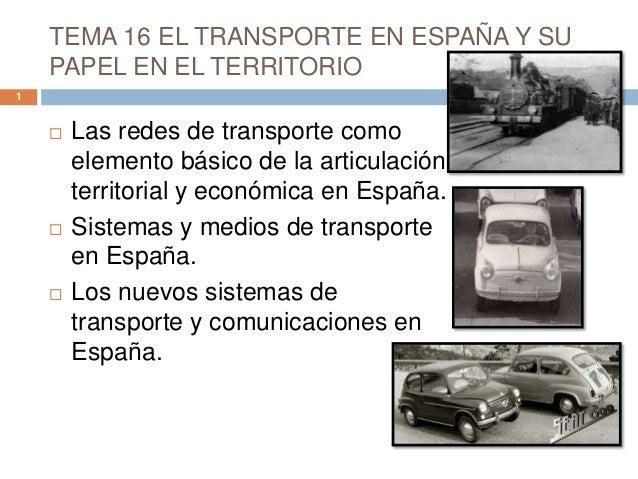 TEMA 16 EL TRANSPORTE EN ESPAÑA Y SU PAPEL EN EL TERRITORIO  Las redes de transporte como elemento básico de la articulac...