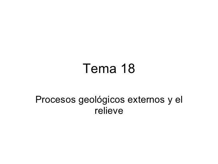 Tema 18 Procesos geológicos externos y el relieve