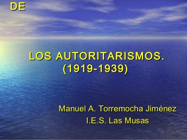 DEDE LOS AUTORITARISMOS.LOS AUTORITARISMOS. (1919-1939)(1919-1939) ManuelManuel A. Torremocha JiménezA. Torremocha Jiménez...