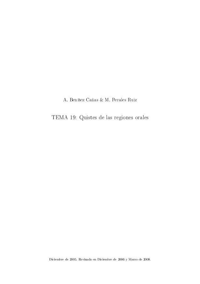 A. Benítez Cañas & M. Perales Ruiz  TEMA 19: Quistes de las regiones orales  Diciembre de 2005. Revisado en Diciembre de 2...