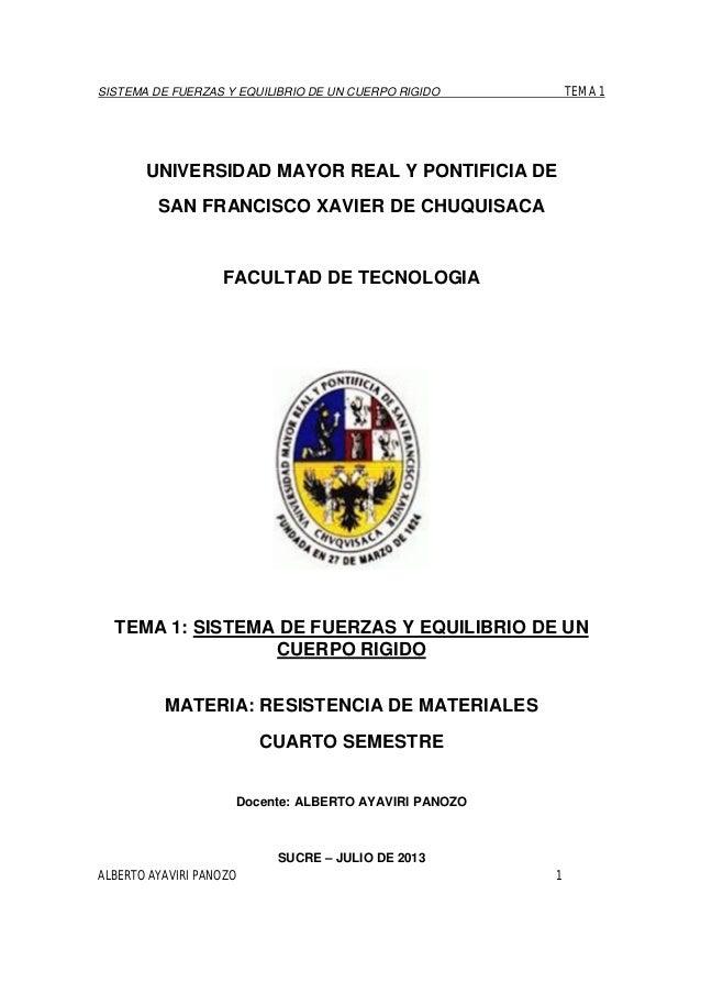 SISTEMA DE FUERZAS Y EQUILIBRIO DE UN CUERPO RIGIDO TEMA 1 ALBERTO AYAVIRI PANOZO 1 UNIVERSIDAD MAYOR REAL Y PONTIFICIA DE...