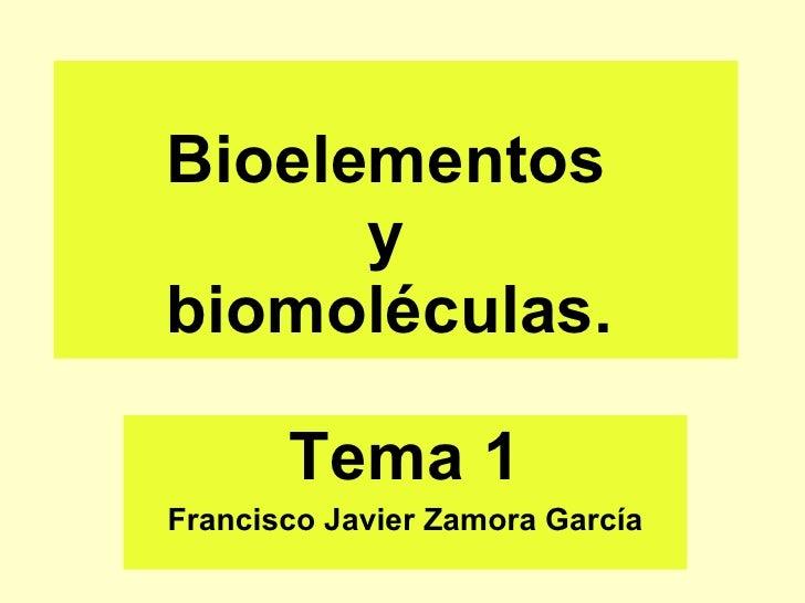 Bioelementos  y  biomoléculas.   Tema 1 Francisco Javier Zamora García