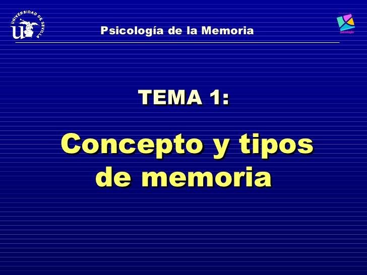 Psicología de la Memoria       TEMA 1:Concepto y tipos  de memoria