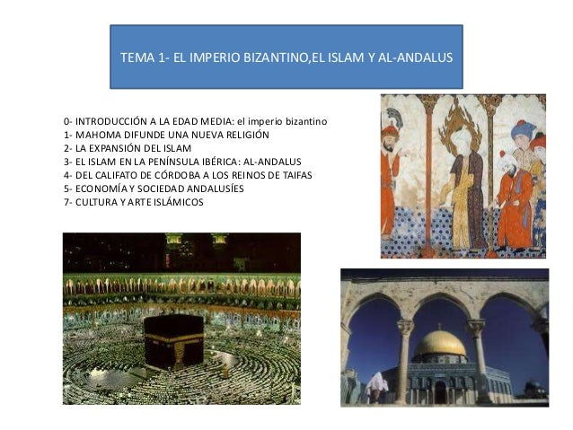 TEMA 1- EL IMPERIO BIZANTINO,EL ISLAM Y AL-ANDALUS  0- INTRODUCCIÓN A LA EDAD MEDIA: el imperio bizantino 1- MAHOMA DIFUND...