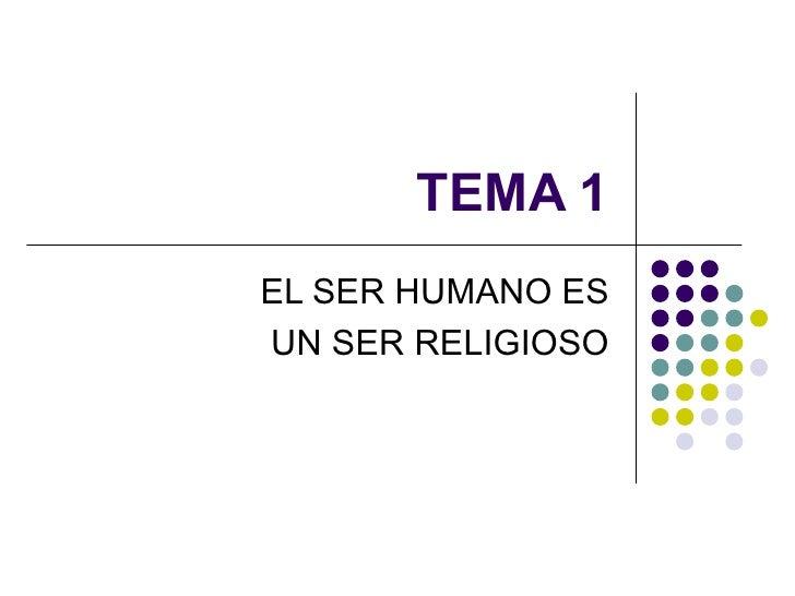 TEMA 1 EL SER HUMANO ES UN SER RELIGIOSO