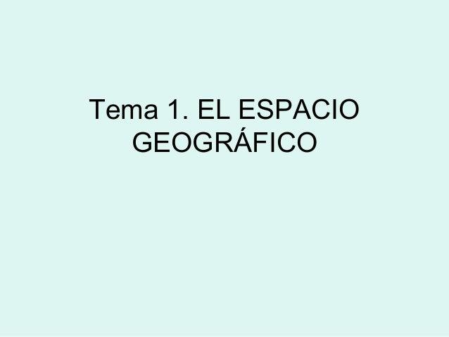 Tema 1. EL ESPACIO  GEOGRÁFICO