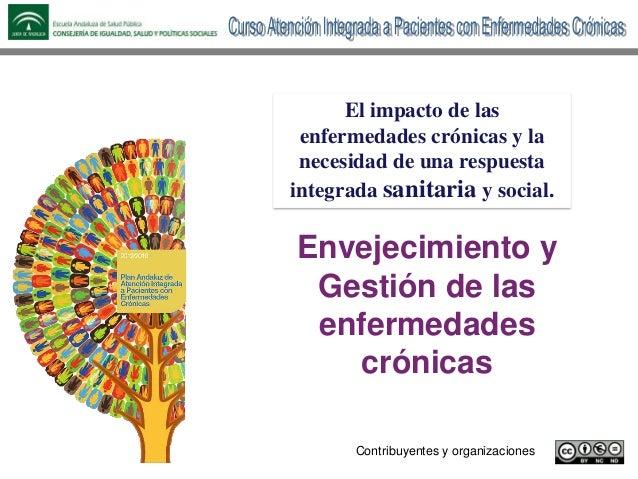 Envejecimiento y Gestión de las enfermedades crónicas Contribuyentes y organizaciones El impacto de las enfermedades cróni...