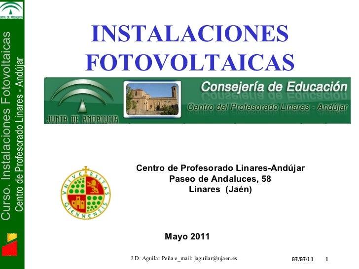 04/27/11   Electrónica de Potencia  INSTALACIONES FOTOVOLTAICAS Mayo 2011 Centro de Profesorado Linares-Andújar Paseo de ...