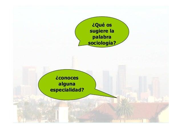 ¿Qué os sugiere la palabra sociología?  ¿conoces alguna especialidad?