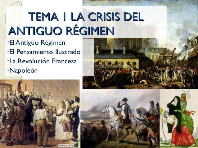 TEMA 1 LA CRISIS DELANTIGUO RÉGIMEN•El AntiguoRégimen•El Pensamiento Ilustrado•La Revolución Francesa•Napoleón            ...