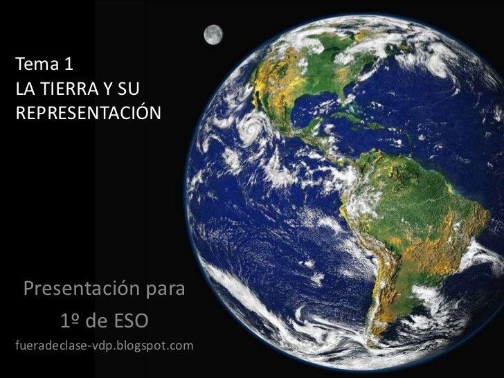 Tema 1LA TIERRA Y SUREPRESENTACIÓN Presentación para     1º de ESOfueradeclase-vdp.blogspot.com