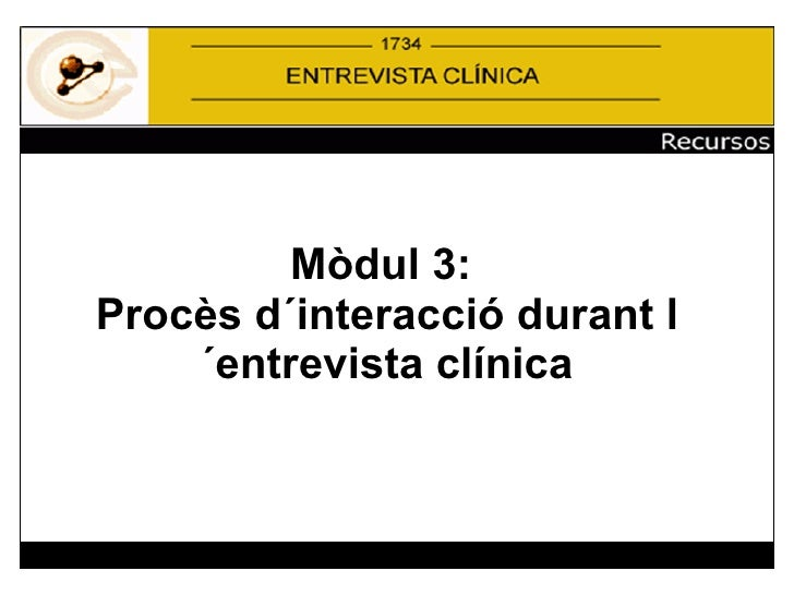 Mòdul 3:  Procès d´interacció durant l´entrevista clínica