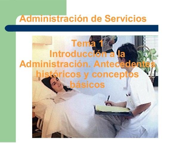 Administración de ServiciosTema 1Introducción a laAdministración. Antecedenteshistóricos y conceptosbásicos