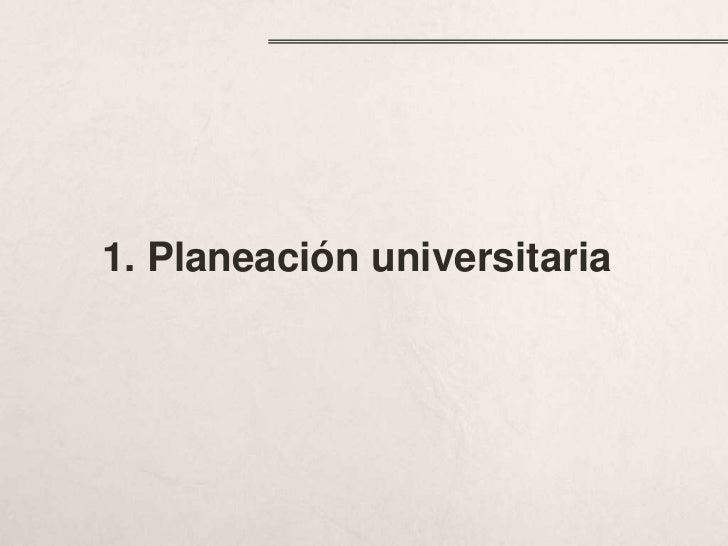 1. Planeación universitaria