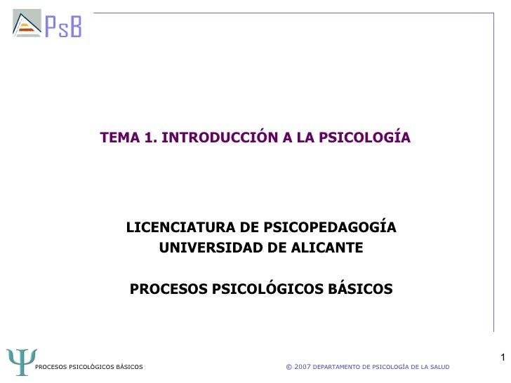 TEMA 1. INTRODUCCIÓN A LA PSICOLOGÍA                        LICENCIATURA DE PSICOPEDAGOGÍA                            UNIV...