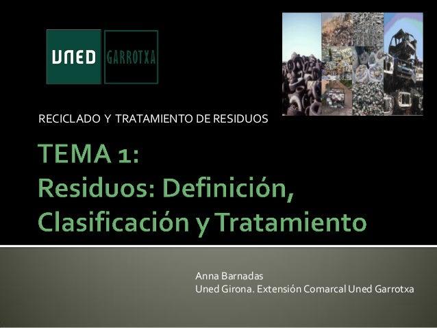 RECICLADO Y TRATAMIENTO DE RESIDUOSAnna BarnadasUned Girona. Extensión Comarcal Uned Garrotxa