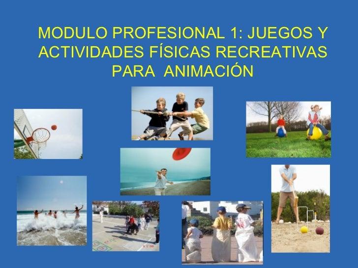 MODULO PROFESIONAL 1: JUEGOS Y ACTIVIDADES FÍSICAS RECREATIVAS PARA  ANIMACIÓN