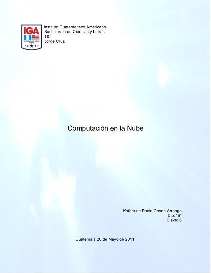 Instituto Guatemalteco AmericanoBachillerato en Ciencias y LetrasTICJorge Cruz            Computación en la Nube          ...