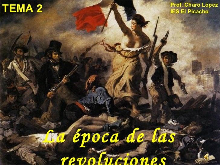 TEMA 2 Prof. Charo López IES El Picacho La época de las revoluciones