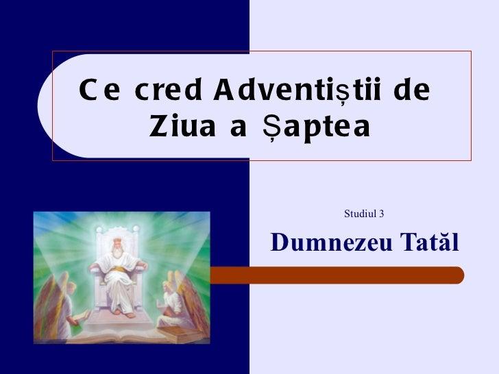 Ce cred Adventi ştii de  Z iua a Şaptea Studiul 3 Dumnezeu Tatăl