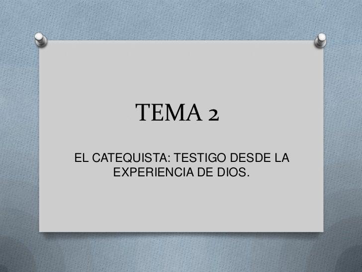 TEMA 2EL CATEQUISTA: TESTIGO DESDE LA      EXPERIENCIA DE DIOS.