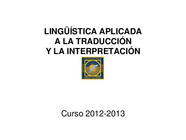 LINGÜÍSTICA APLICADA  A LA TRADUCCIÓNY LA INTERPRETACIÓN   Curso 2012-2013