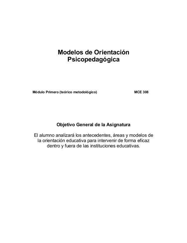 Modelos de Orientación                PsicopedagógicaMódulo Primero (teórico metodológico)            MCE 308             ...