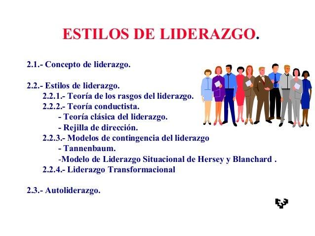 ESTILOS DE LIDERAZGO. 2.1.- Concepto de liderazgo. 2.2.- Estilos de liderazgo. 2.2.1.- Teoría de los rasgos del liderazgo....
