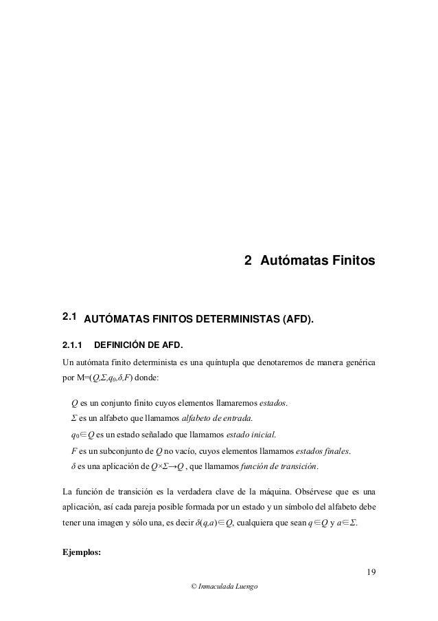 © Inmaculada Luengo 19 2 Autómatas Finitos 2.1 AUTÓMATAS FINITOS DETERMINISTAS (AFD). 2.1.1 DEFINICIÓN DE AFD. Un autómata...