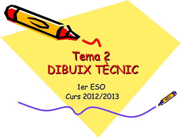 Tema 2Tema 2 DIBUIX TÈCNICDIBUIX TÈCNIC 1er ESO1er ESO Curs 2012/2013Curs 2012/2013