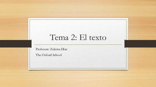 Tema 2: El texto Profesora: Zulema Díaz The Oxford School