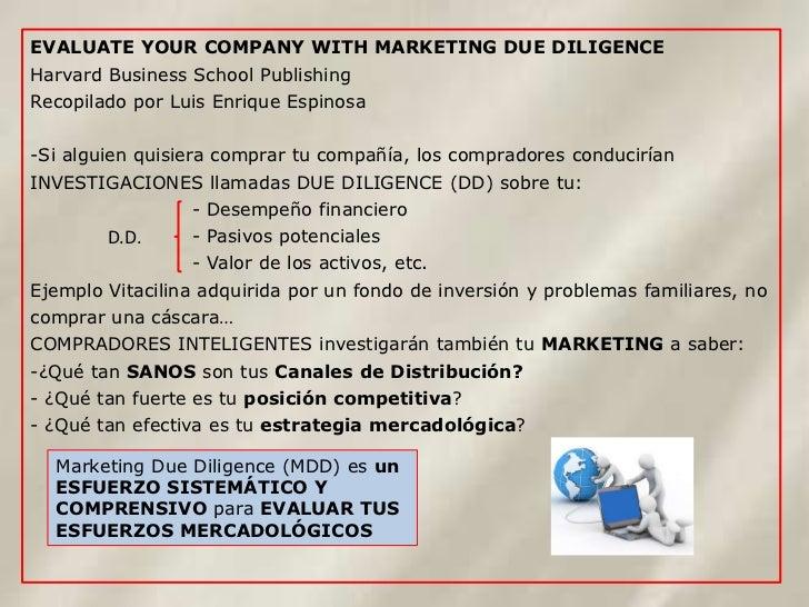 EVALUATE YOUR COMPANY WITH MARKETING DUE DILIGENCEHarvard Business School PublishingRecopilado por Luis Enrique Espinosa-S...