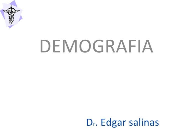 D r . Edgar salinas DEMOGRAFIA