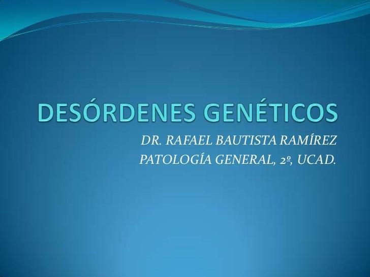 DR. RAFAEL BAUTISTA RAMÍREZPATOLOGÍA GENERAL, 2º, UCAD.