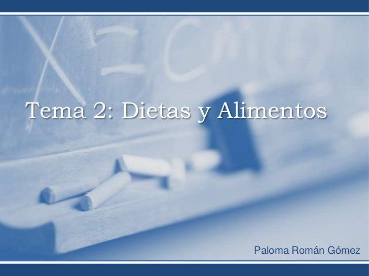 Tema 2: Dietas y Alimentos                   Paloma Román Gómez