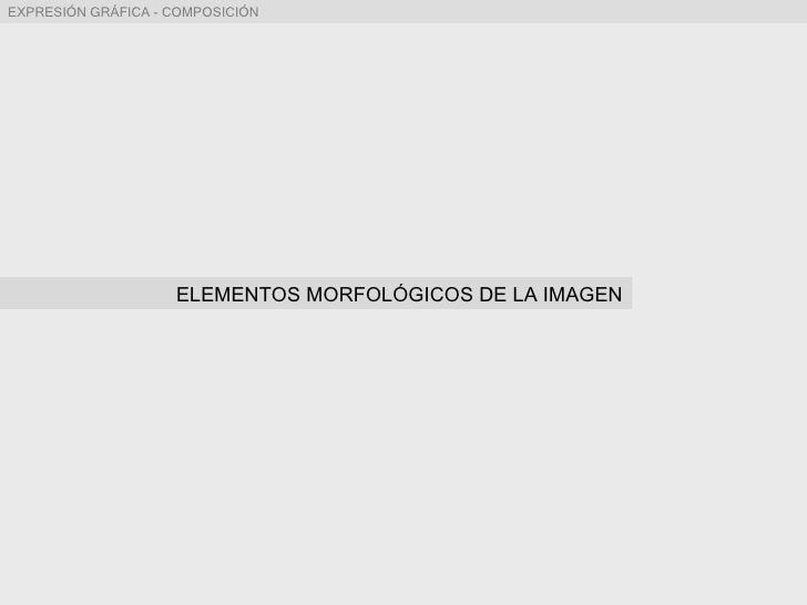 ELEMENTOS MORFOLÓGICOS DE LA IMAGEN COMPOSICIÓN Y SÍNTESIS DE LA IMAGEN