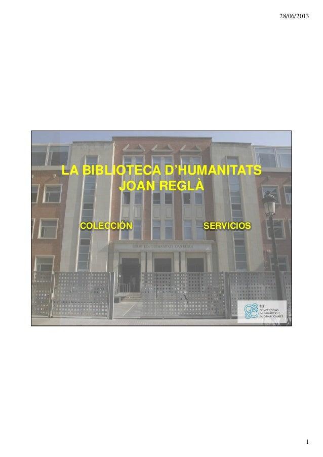 28/06/2013 1 LA BIBLIOTECA D'HUMANITATS JOAN REGLÀ COLECCIÓN SERVICIOS