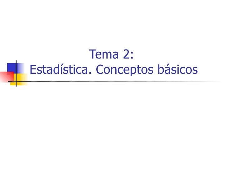 Tema 2:  Estadística. Conceptos básicos