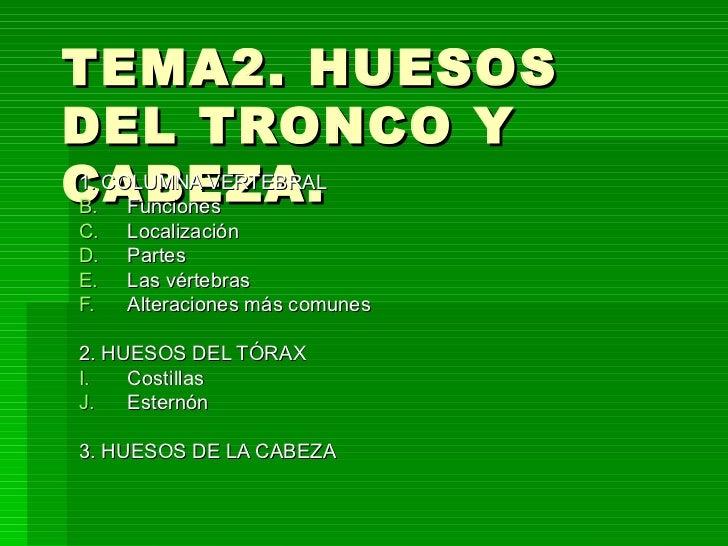 TEMA2. HUESOS DEL TRONCO Y CABEZA. <ul><li>1. COLUMNA VERTEBRAL </li></ul><ul><li>Funciones </li></ul><ul><li>Localización...
