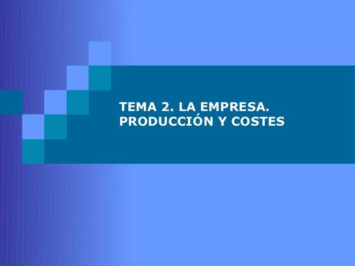 Tema 2. La empresa. Producción y costes