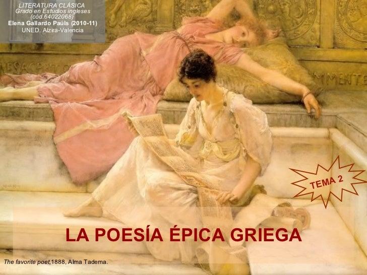 LA POESÍA ÉPICA GRIEGA LITERATURA CLÁSICA  Grado en Estudios ingleses (cód.64022068)   Elena Gallardo Paúls (2010-11) UNED...