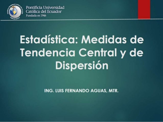 f/ mkï,  Pontificia Universidad g j .  ólica del Ecuador x-. .«  -un da en 1946       Estadística:  Medidas de Tendencia Ce...