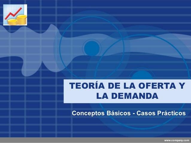 CompanyLOGO          TEORÍA DE LA OFERTA Y              LA DEMANDA          Conceptos Básicos - Casos Prácticos           ...