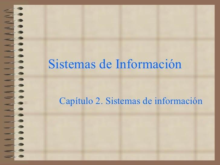 Sistemas de Información Capítulo 2. Sistemas de información