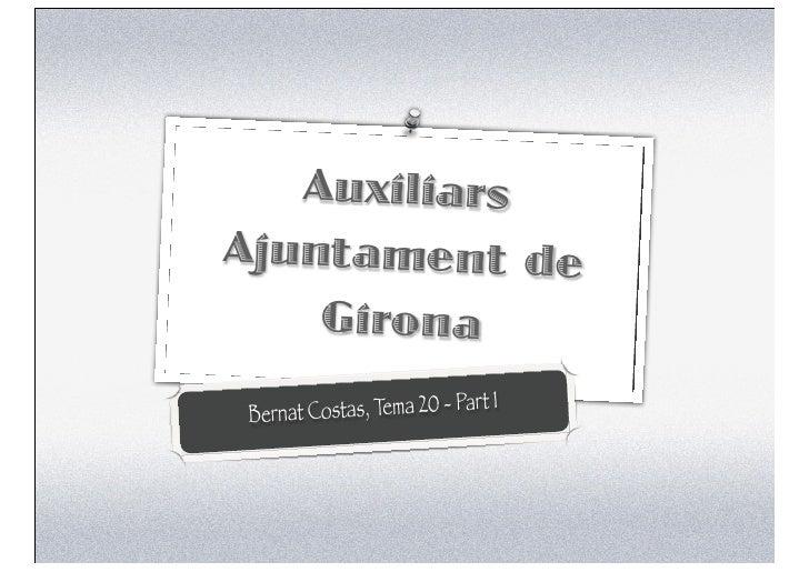AuxiliarsAjuntament de    Girona                               1B ernat Costas, Tema 20 - Part