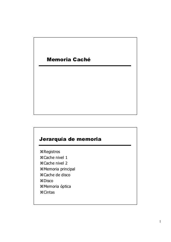 Memoria CachéJerarquía de memoria Registros Cache nivel 1 Cache nivel 2 Memoria principal Cache de disco Disco Memoria ópt...