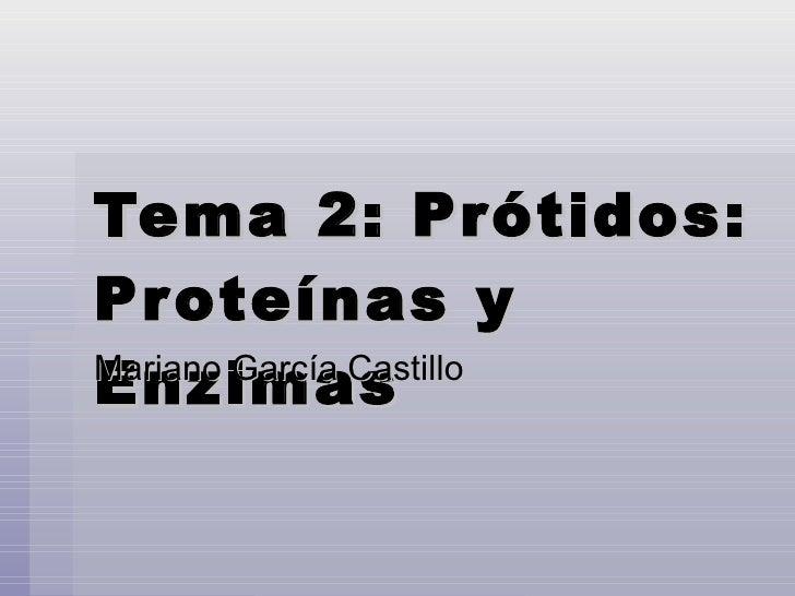 Tema 2: Prótidos: Proteínas y Enzimas  Mariano García Castillo