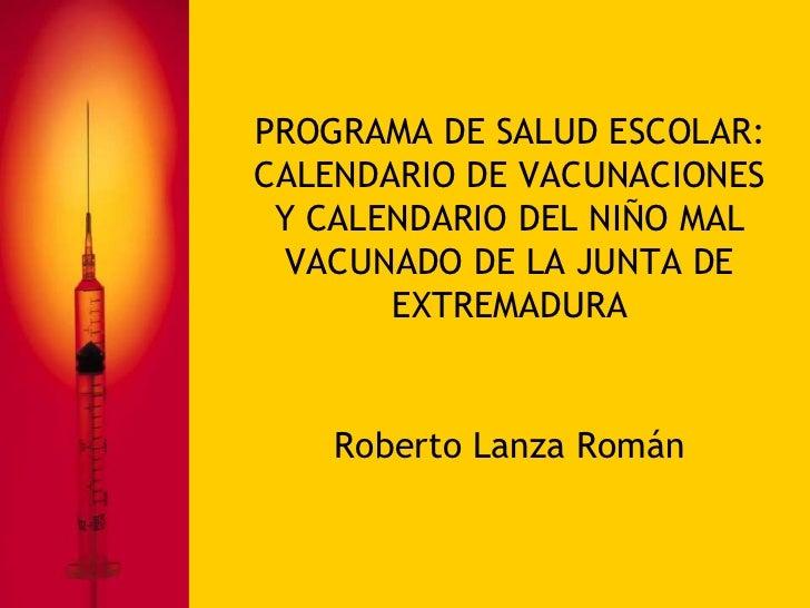 PROGRAMA DE SALUD ESCOLAR:CALENDARIO DE VACUNACIONES Y CALENDARIO DEL NIÑO MAL  VACUNADO DE LA JUNTA DE       EXTREMADURA ...