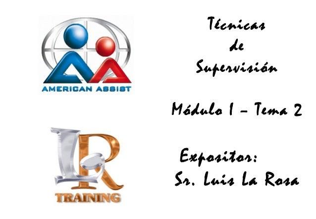 Técnicas de Supervisión Módulo I – Tema 2  Expositor: Sr. Luis La Rosa