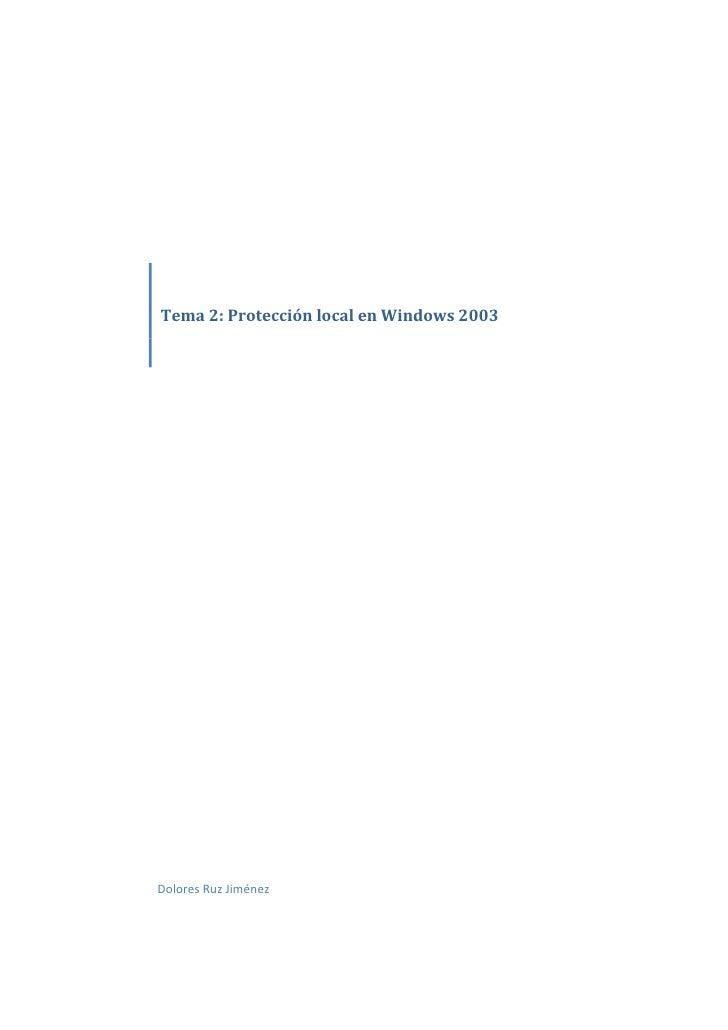 Tema 2: Protección local en Windows 2003Dolores Ruz Jiménez